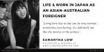 Living in Japan as an Asian-Australian Foreigner (Samantha Low)